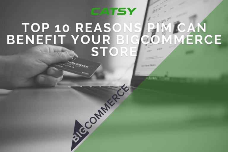 Top 10 Reasons PIM Can Benefit Your BigCommerce Store