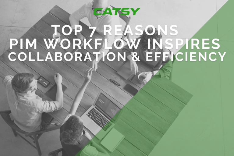 7 Reasons PIM Workflow Inspires Collaboration and Efficiency