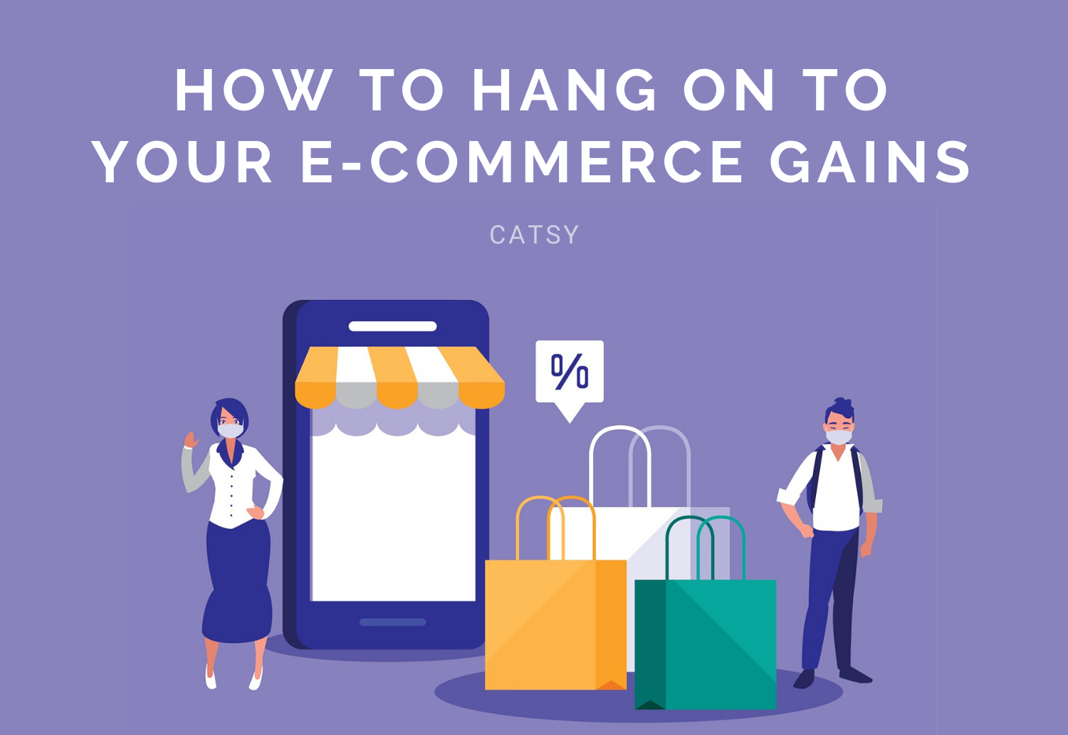 How to Hang on to your E-commerce Gains During COVID-19