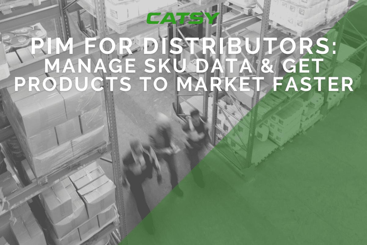 How PIM Helps Distributors Manage SKU Data & Get to Market Faster