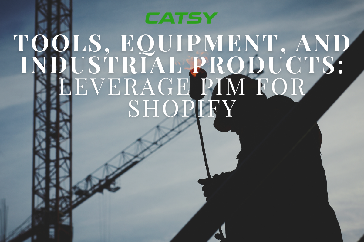 Tools, Equipment, & Industrial Products: How Manufacturers can Leverage PIM for Shopify
