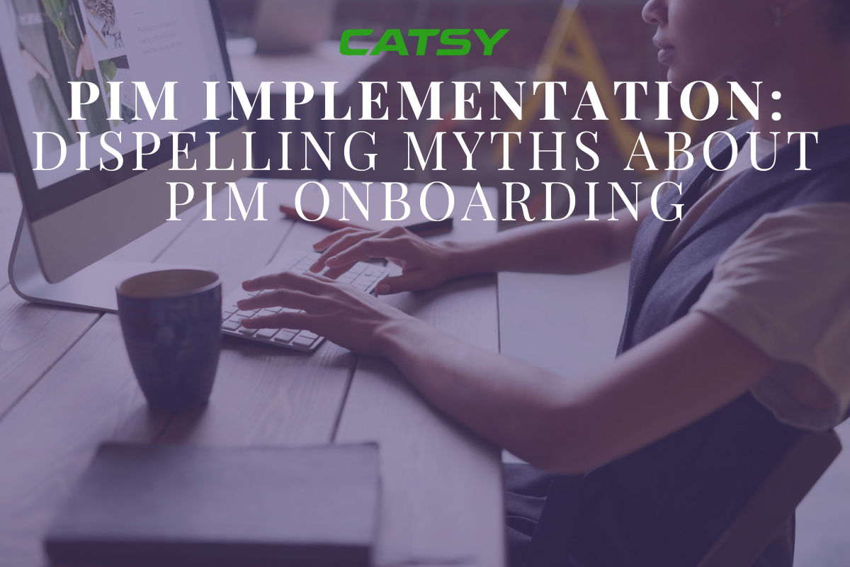 PIM Implementation: Dispelling 10 Myths About PIM Onboarding
