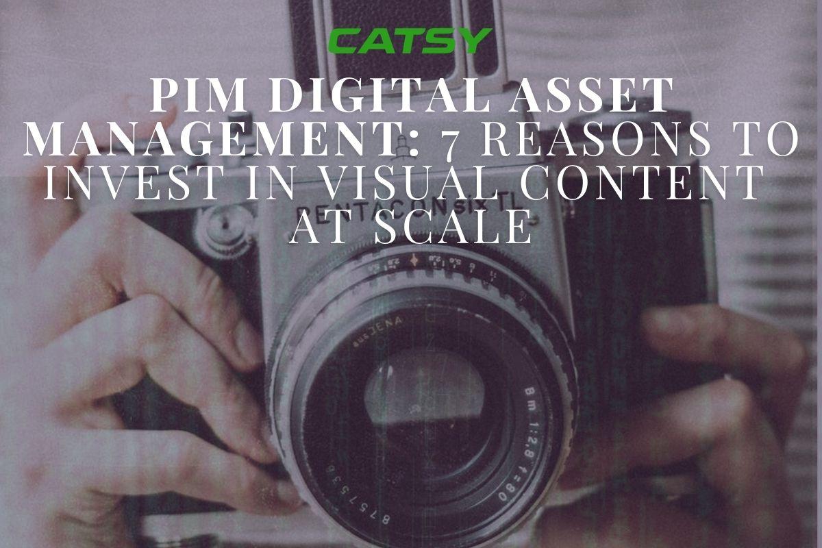 PIM Digital Asset Management: 7 Advantages of Scalable Visual Content