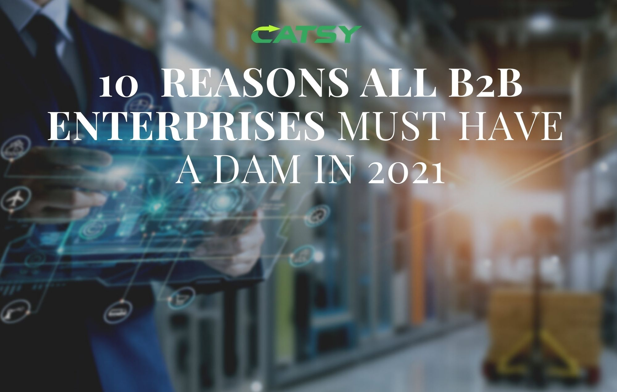 10 Reasons all B2B eCommerce Enterprises Must Have a DAM in 2021.