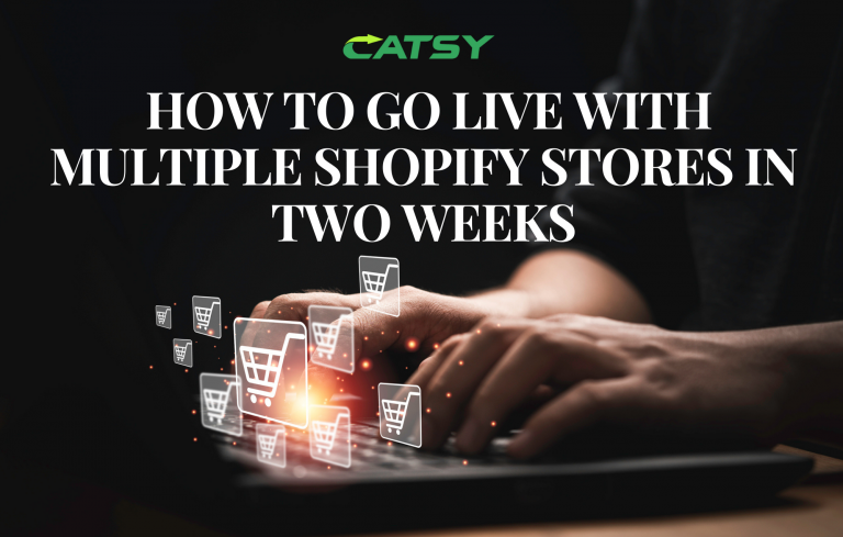 How To Go Live with Multiple Shopify Stores in Two Weeks